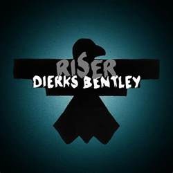 Dierks Bentley Riser Dierks Bentley Announces New Album Riser Sounds Like