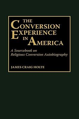 Religion A Sourcebook 9780313266805 the conversion experience in america a