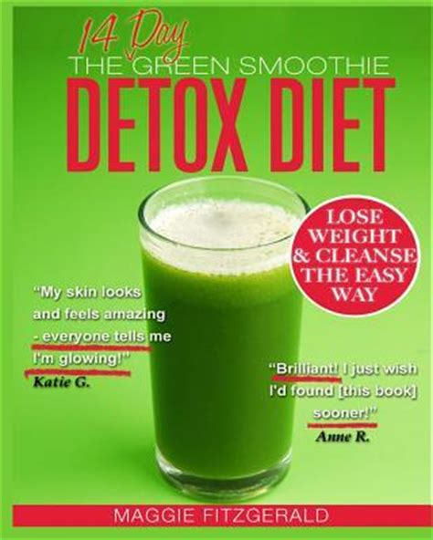 The Green Smoothie Detox Diet by The 14 Day Green Smoothie Detox Diet Maggie Fitzgerald