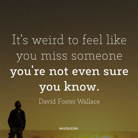 Call It Creepy All You Want I Feel This Way Sometimes - 62 all time best missing quotes and sayings