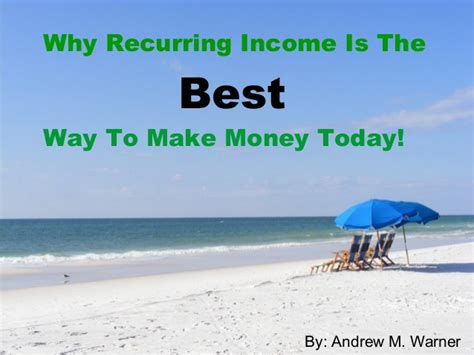 What Is The Best Way To Make Money Online - why recurring income is the best way to make money today