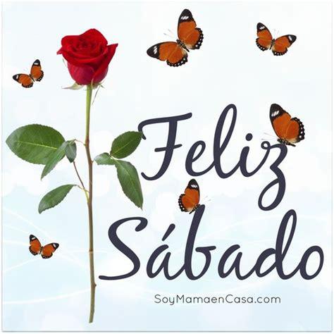 imagenes buenos dias feliz sabado feliz sabado saludos www soymamaencasa com graphics
