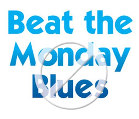 7 Ways To Beat The Monday Blues by Beat The Monday Blues And Here S How Budget