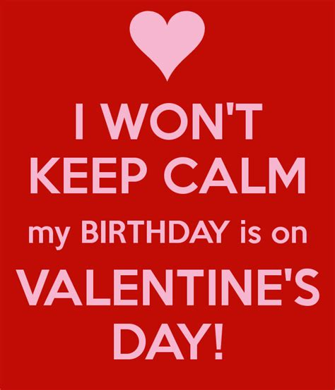 valentines birthday i won t keep calm my birthday is on s day my