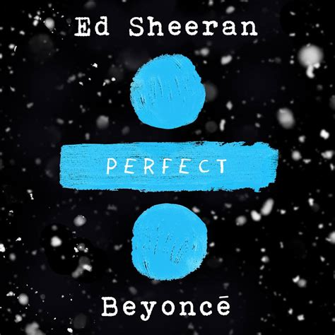 ed sheeran perfect new version ed sheeran duets with beyonc 201 on an all new version of