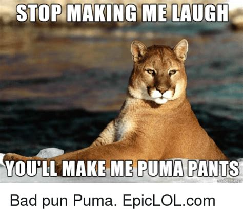 Memes Pumas - stop making me laugh youll make me puma pants bad pun puma