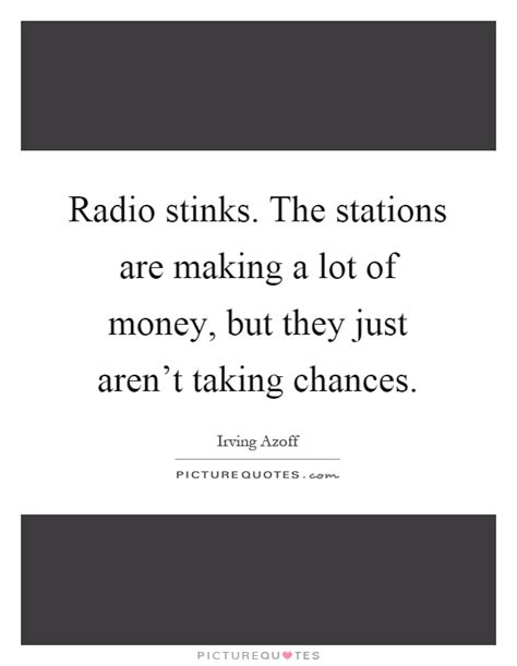 Radio stinks. The stations are making a lot of money, but