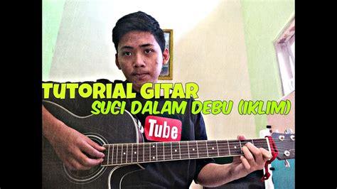 tutorial gitar full tutorial gitar suci dalam debu iklim full petikan youtube