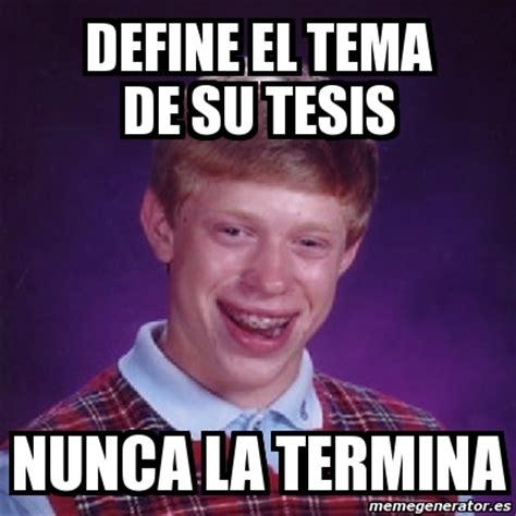 Definition Memes - meme bad luck brian define el tema de su tesis nunca la