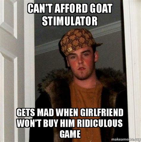 Scumbag Girlfriend Meme - can t afford goat stimulator gets mad when girlfriend won