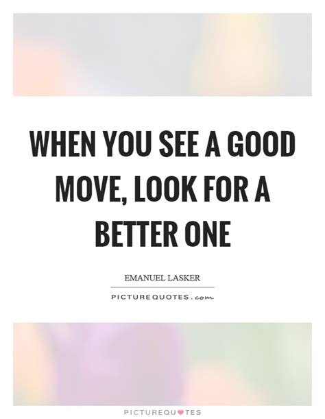 you better move on lyrics emanuel lasker quotes sayings 24 quotations