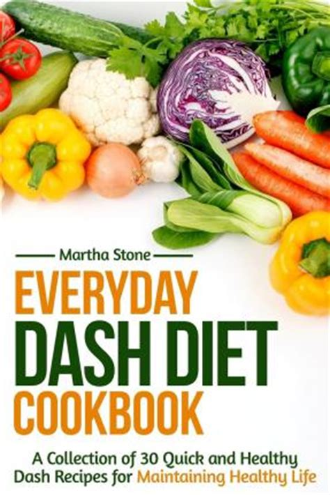 the everyday dash diet cookbook 150 fresh and delicious recipes to speed weight loss lower blood pressure and prevent diabetes a dash diet book books everyday dash diet cookbook martha 9781503337558