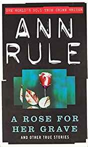 the shallow grave and other true crime stories im namibiana buchdepot a rose for her grave and other true stories true crime files ann rule 9780751510706 amazon