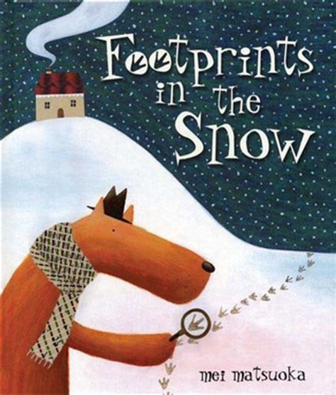 the snow picture book footprints in the snow by mei matsuoka reviews