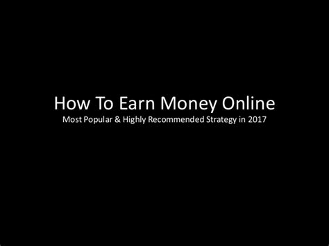 How To Make Money Online 2017 - how to earn money online 2017