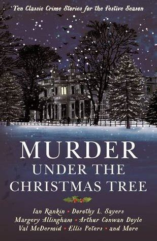murder the tree ten classic crime stories for the festive season books murder the tree ten classic crime stories