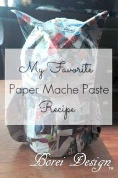 Paper Mache Paste - the world s catalog of ideas