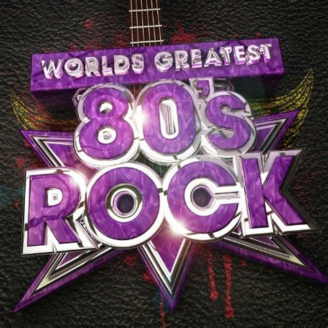 80s Rock by Worlds Greatest 80 S Rock The Only 80s Rock Album You Ll