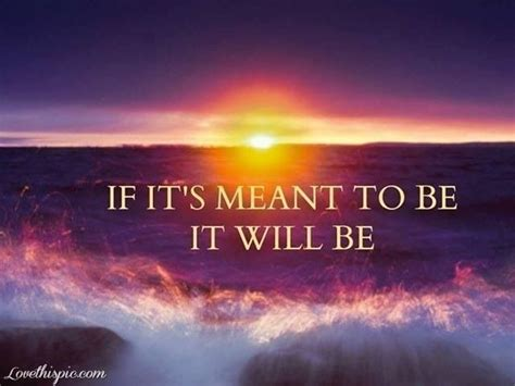 If It Happens To by If Its Meant To Be It Will Happen Favorite Quotes