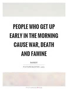 Get Up Early In The Morning Essay by Famine Quotes Famine Sayings Famine Picture Quotes