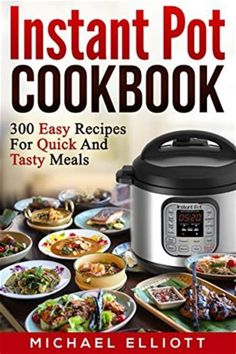 instant pot cookbook for two 300 amazingly easy delicious instant pot recipes for two books 300 instant pot cookbook by michael elliott