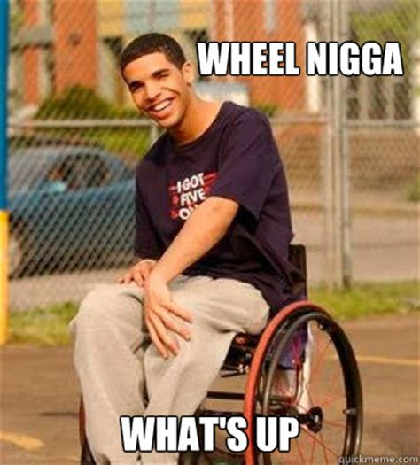Drake Meme Wheelchair - wheel nigga what s up wheelchair drake quickmeme