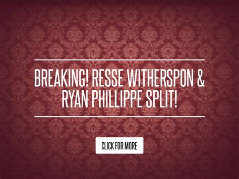 Breaking Resse Witherspon Phillippe Split by Breaking Resse Witherspon Phillippe Split Lifestyle