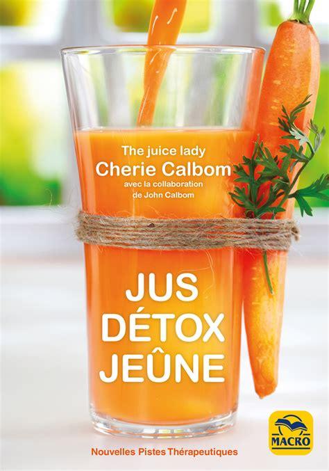 Jus Detox by Jus D 233 Tox Je 251 Ne Un Livre De Cherie Calbom Chez Macro