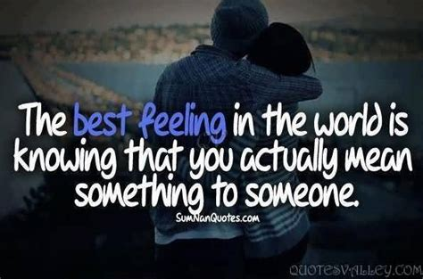 Something To Someone the best feeling in the world is knowing that you actually