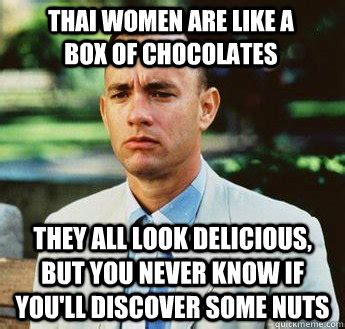 Twat Meme - thai women are like a box of chocolates they all look