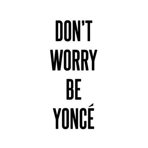 dont worry be yonce pictures photos and images for