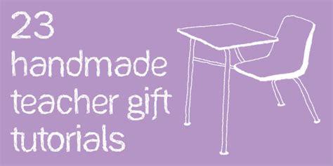 Handmade Gift Tutorials - 23 handmade appreciation gift tutorials