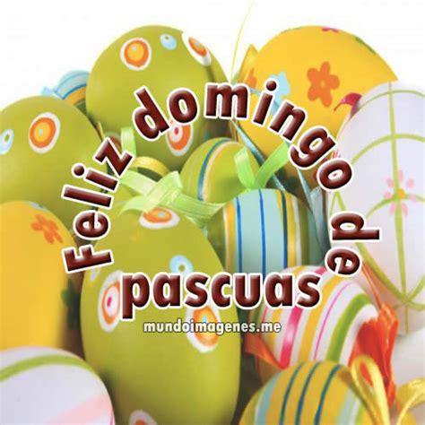 imagenes feliz domingo de pascua imagenes de felices pascuas para compartir con mis amigos