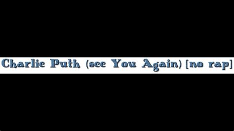 charlie puth rap charlie puth see you again lyrics no rap youtube