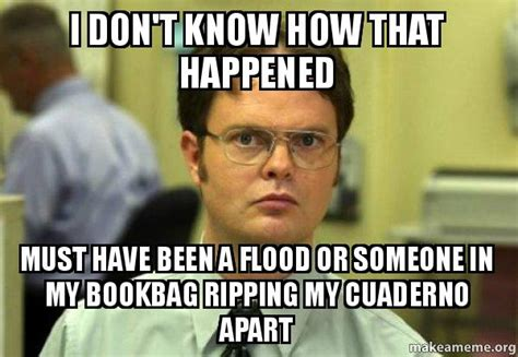i don t know how that happened must have been a flood or