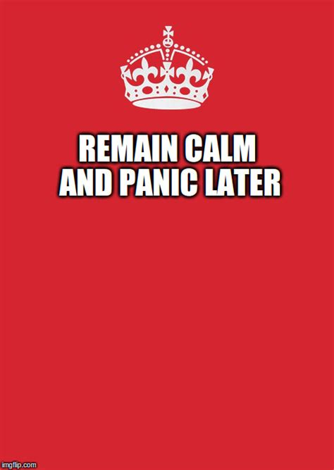 Remain Calm Meme - keep calm and carry on red meme imgflip