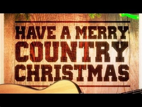 have a merry country christmas country music versions of famous christmas songs and carols