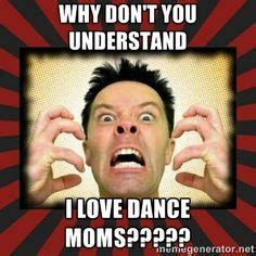 Dance Moms Memes - 1000 images about dance moms memes on pinterest dance