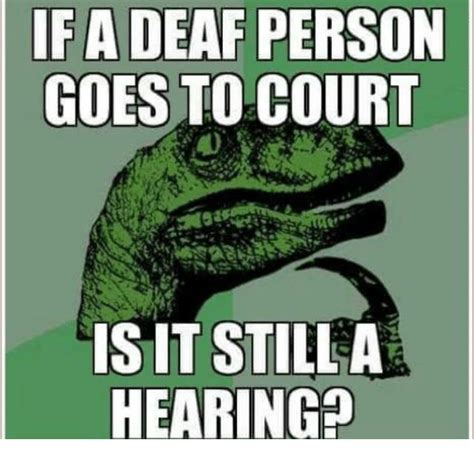 If Meme - if a deaf person goes to court isit still a hearing meme