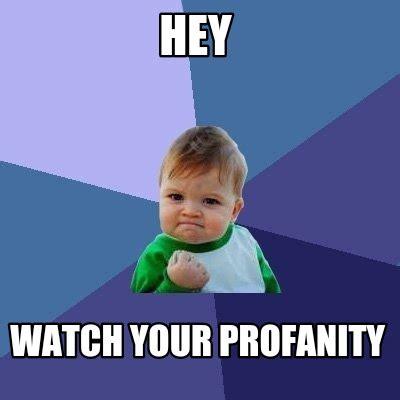 Watch Meme - meme creator hey watch your profanity meme generator at