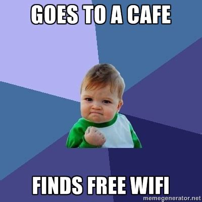 meme # 1: goes to a cafe, finds free wifi! mr. geek
