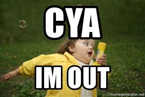 Im Out Meme - cya im out little girl running away meme generator