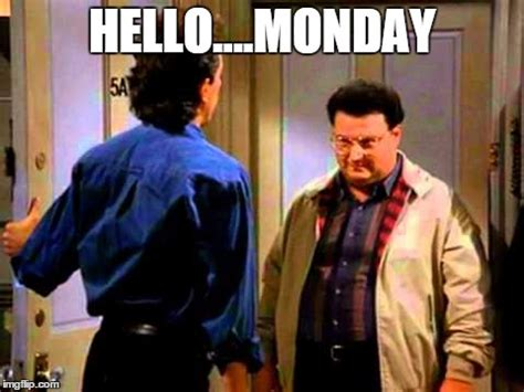 Hello Newman Meme - image tagged in hellomonday seinfeld monday newman imgflip