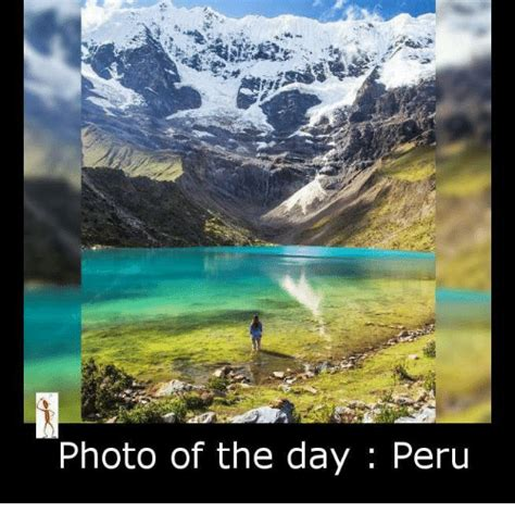 day photo photo of the day peru meme on sizzle