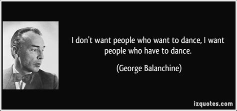 You Dont To Be A Dancer by Quotes By George Balanchine Like Success