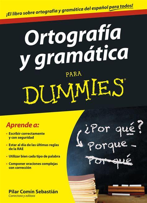 el trabajo de la gramatica contrastiva espanol lse continua con la ortograf 205 a y gram 193 tica para dummies com 205 n sebasti 193 n
