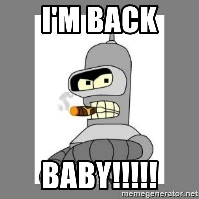 Im Back Meme - i m back baby futurama bender bending rodriguez