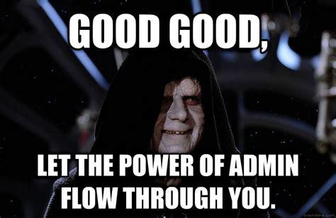 Admin Meme - 20 emperor palpatine memes that ll make fans laugh