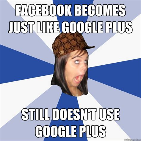 Google Plus Meme - facebook becomes just like google plus still doesn t use