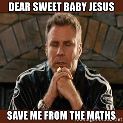 Sweet Jesus Meme Generator - dear sweet baby jesus save me from the maths dear sweet